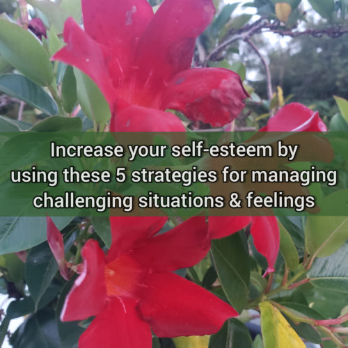 Increase your self-esteem by using these 5 strategies for managing challenging situations and feelings